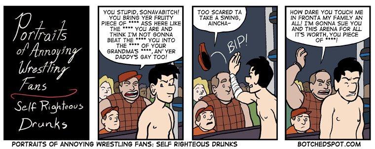 Portraits of Annoying Wrestling Fans: Self Righteous Drunks